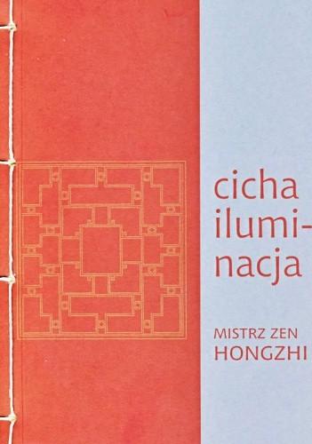 Okładka książki Cicha iluminacja. Mistrz zen Hongzi.