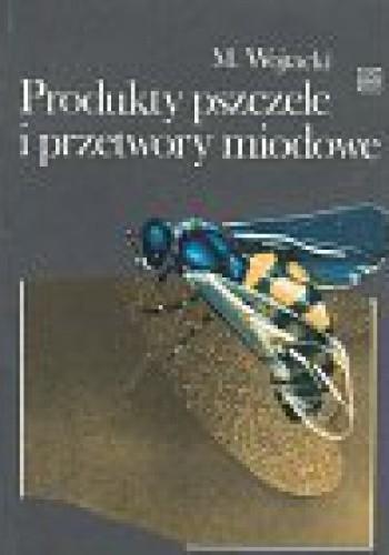 Okładka książki Produkty pszczele i przetwory miodowe