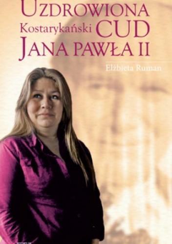 Okładka książki Uzdrowiona. Kostarykański cud Jana Pawła II