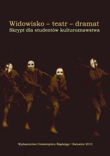 Okładka książki Widowisko - Teatr - Dramat. Skrypt dla studentów kulturoznawstwa