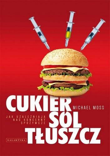 Okładka książki Cukier ,sól, tłuszcz. Jak uzależniają nas koncerny spożywcze.