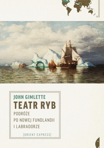 Okładka książki Teatr ryb. Podróże po Nowej Fundlandii i Labradorze