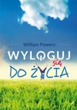 Wyloguj się do życia - William Powers