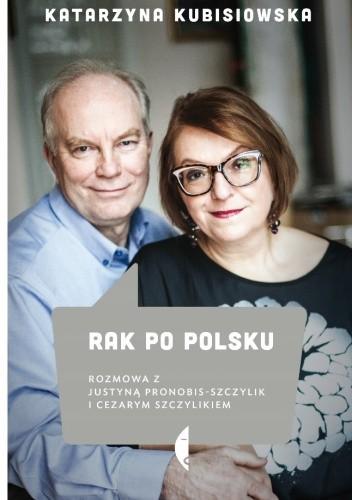 Okładka książki Rak po polsku. Rozmowa zJustyną Pronobis-Szczylik iCezarym Szczylikiem