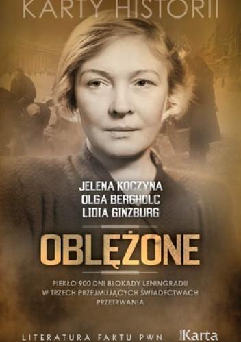 Okładka książki Oblężone. Piekło 900 dni blokady Leningradu w trzech przejmujących świadectwach przetrwania
