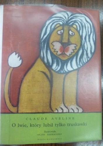 Okładka książki O lwie, który lubił tylko truskawki
