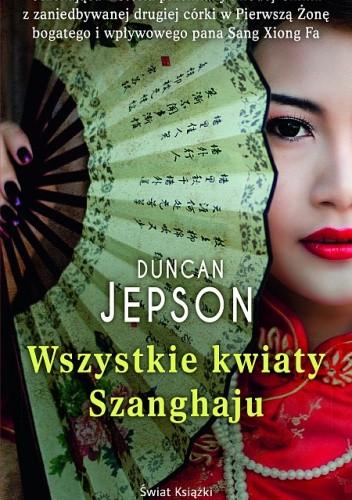 Okładka książki Wszystkie kwiaty Szanghaju
