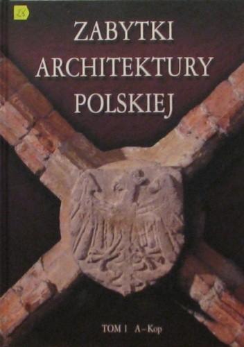 Okładka książki Zabytki architektury polskiej. Tom 1 A-Kop