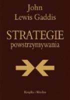 Strategie powstrzymywania. Analiza polityki bezpieczeństwa narodowego Stanów Zjednoczonych w okresie zimnej wojny