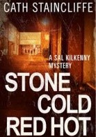 Stone Cold Red Hot. A Sal Kilkenny Mystery