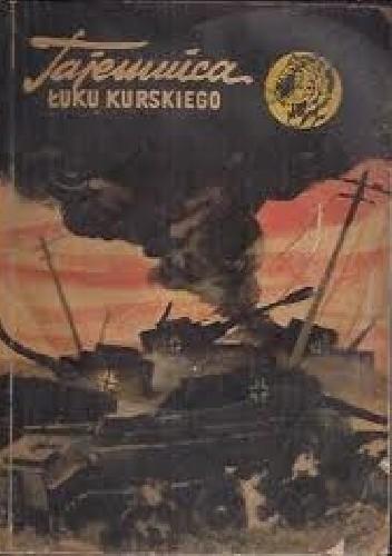 Okładka książki Tajemnica Łuku Kurskiego