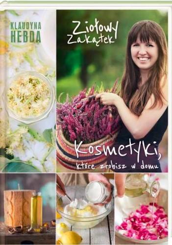 Okładka książki Ziołowy zakątek. Kosmetyki, które zrobisz w domu