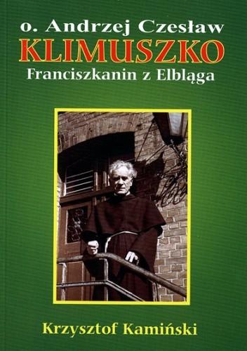 Okładka książki Ojciec Andrzej Czesław Klimuszko. Franciszkanin z Elbląga