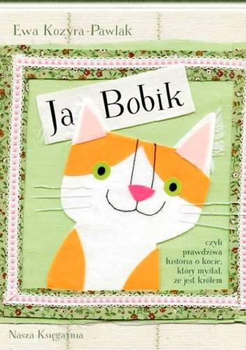 Okładka książki Ja, Bobik, czyli prawdziwa historia o kocie, który myślał, że jest królem