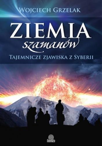 Okładka książki Ziemia szamanów. Tajemnicze zjawiska z Syberii