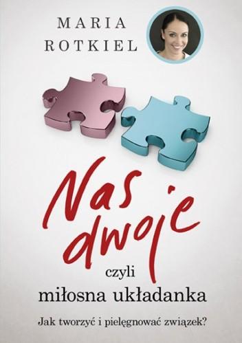Okładka książki Nas dwoje, czyli miłosna układanka. Jak tworzyć i pielęgnować związek