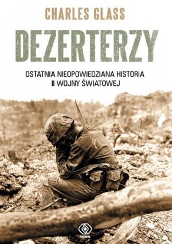 Okładka książki Dezerterzy. Ostatnia nieopowiedziana historia II wojny światowej