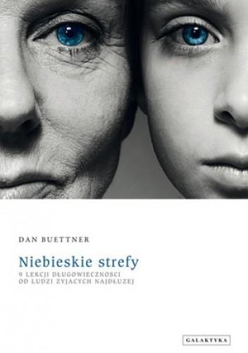 Okładka książki Niebieskie strefy. 9 lekcji długowieczności od ludzi żyjących najdłużej