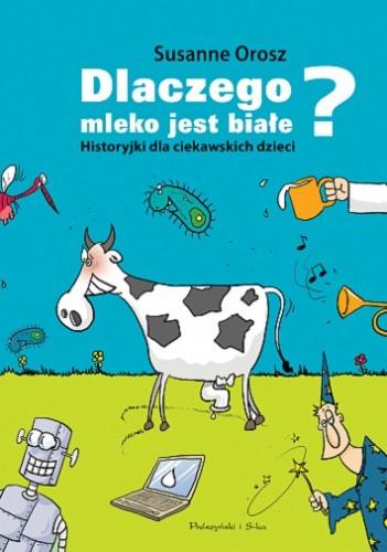 Okładka książki Dlaczego mleko jest białe? Historyjki dla ciekawskich dzieci