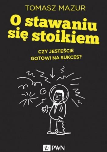 Okładka książki O stawaniu się stoikiem. Czy jesteście gotowi na sukces?