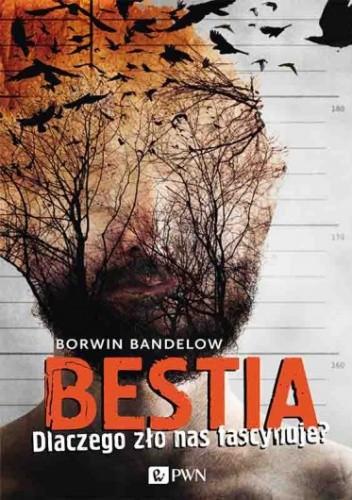 Okładka książki Bestia. Dlaczego zło nas fascynuje?
