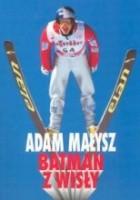 Adam Małysz. Batman z Wisły