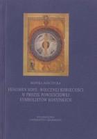 Fenomen Sofii - Wiecznej Kobiecości w prozie powieściowej symbolistów rosyjskich (Andrieja Biełego, Fiodora Sołoguba i Walerija Briusowa)