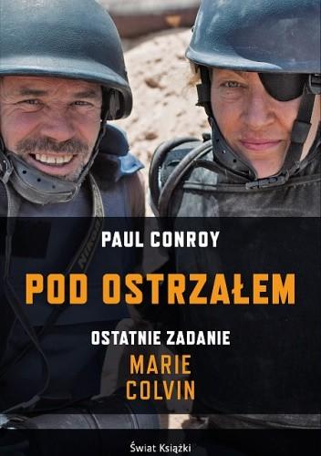 Okładka książki Pod ostrzałem. Ostatnie zadanie Marie Colvin