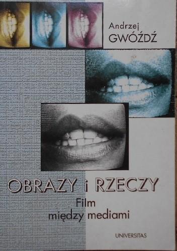 Okładka książki Obrazy i rzeczy. Film między mediami