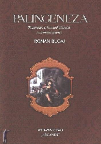 Okładka książki Palingeneza. Rozprawa o homunkulusach i nieśmiertelności