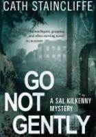 Go Not Gently. A Sal Kilkenny Mystery