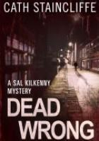 Dead Wrong. A Sal Kilkenny Mystery