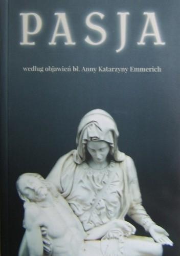 Okładka książki Pasja według objawień bł. Anny Katarzyny Emmerich