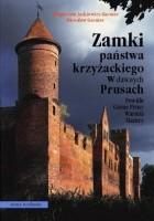 Zamki państwa krzyżackiego w dawnych Prusach. Powiśle Górne Prusy Warmia Mazury