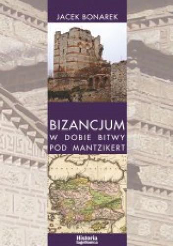 Okładka książki Bizancjum w dobie bitwy pod Mantzikert. Znaczenie zagrożenia seldżuckiego w polityce bizantyńskiej w XI wieku