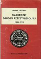 Narodziny Drugiej Rzeczypospolitej /1918-1919/