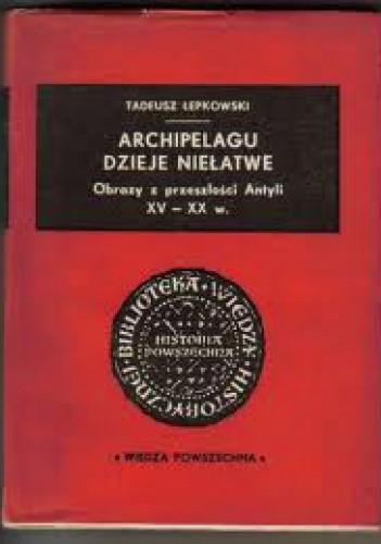 Okładka książki Archipelagu dzieje niełatwe. Obrazy z przeszłości Antyli XV-XX w.