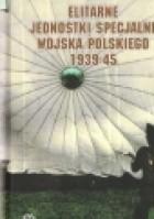 Elitarne jednostki specjalne Wojska Polskiego 1939-45