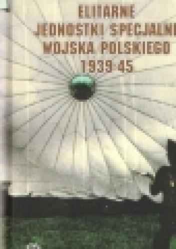 Okładka książki Elitarne jednostki specjalne Wojska Polskiego 1939-45