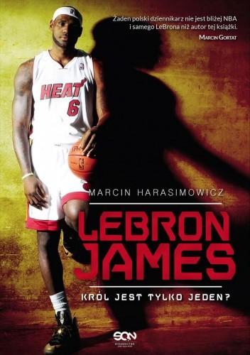 Okładka książki Lebron James. Król jest tylko jeden?