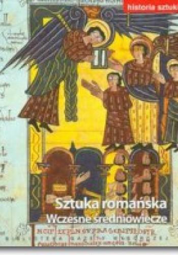 Okładka książki Sztuka romańska. Wczesne średniowiecze
