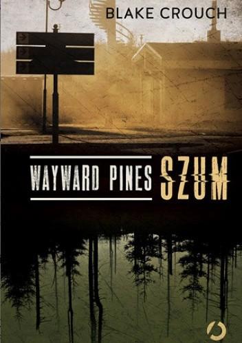 Okładka książki Wayward Pines. Szum