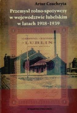 Okładka książki Przemysł rolno-spożywczy w województwie lubelskim w latach 1918-1939