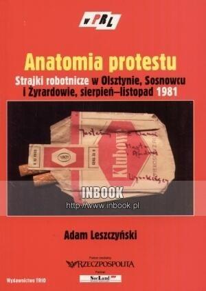 Okładka książki Anatomia protestu: strajki robotnicze w Olsztynie, Sosnowcu i Żyrardowie, sierpień-listopad 1981