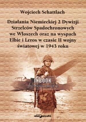 Okładka książki Dzialana Niemieckiej 2 Dywizji Strzelców Spadochronowych - Wojciech Schattlach