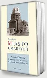Okładka książki Miasto Umarłych. Architektura publiczna żydowskiej Gminy Wyznaniowej w Krakowie w latach 1868-1939