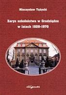Okładka książki zarys szkolnictwa w Grudziądzu w latach 1920-1970