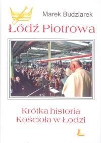 Okładka książki Łódź Piotrowa. Krótka historia kościoła w łodzi