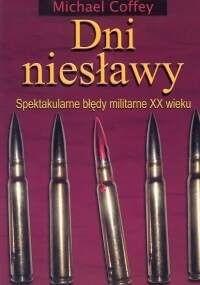 Okładka książki Dni niesławy. Spektakularne błędy militarne XX wieku