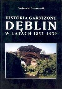 Okładka książki Historia garnizonu Dęblin w latach 1832-1939